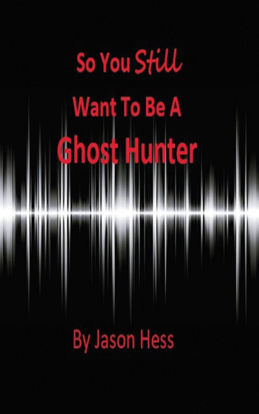 Picture of So you Still want to be a Ghost Hunter By Jason Hess (Mass Market Paperback Small - Color Interior)