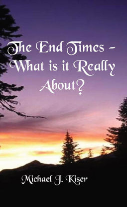Picture of The End Times - What Is It Really About? By Michael Kiser (Paperback)