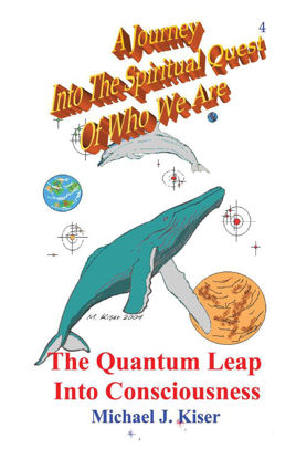 Picture of A Journey Into The Spiritual Quest of Who We Are - Book 4: The Quantum Leap Into Consciousness By Michael Kiser (Paperback)