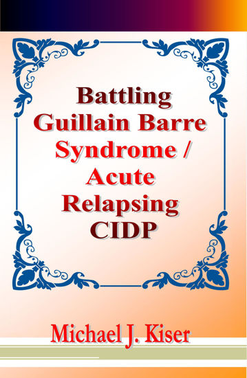 Picture of Battling Guillain Barre Syndrome - Acute Relapsing CIDP By Michael Kiser (EBook)
